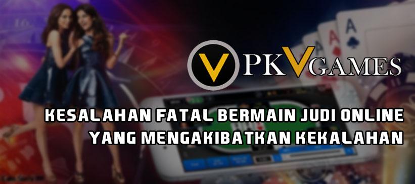 Kesalahan Fatal Bermain Judi Online yang Mengakibatkan Kekalahan