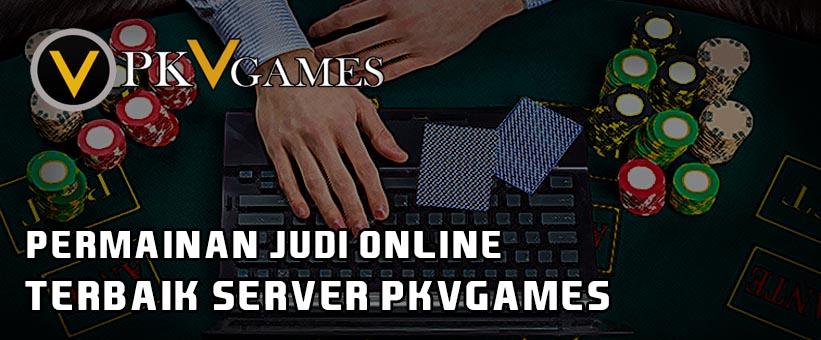 Permainan Judi Online Terbaik PKVGames