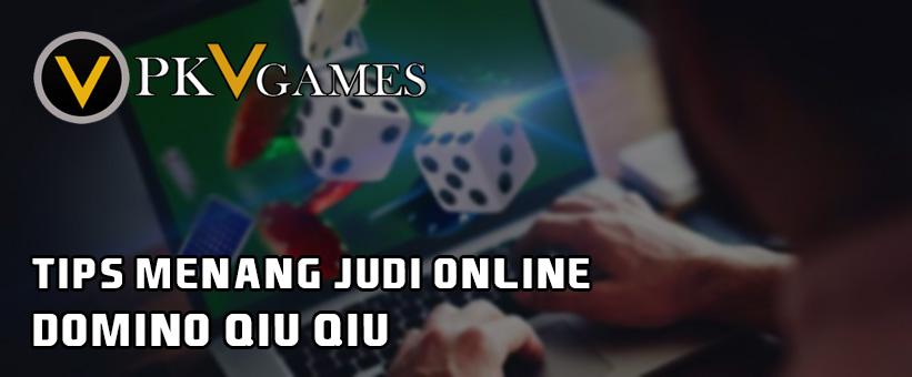 Tips Menang Judi Online Domino Qiu Qiu