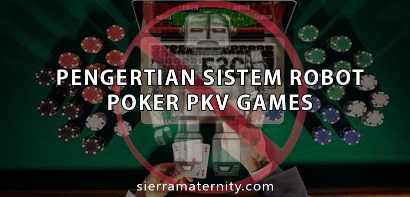 Pengertian Sistem Robot Poker PKV Games